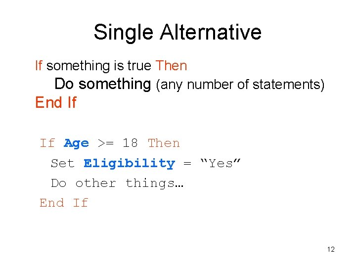 Single Alternative If something is true Then Do something (any number of statements) End