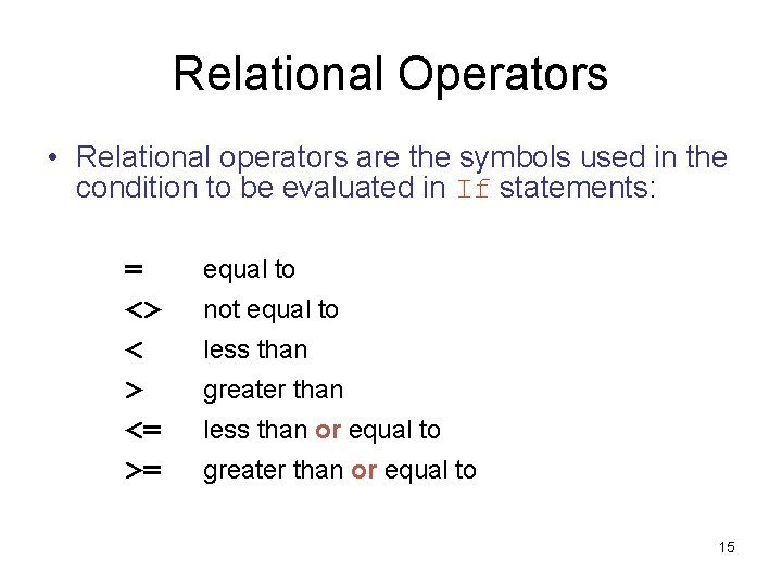 Relational Operators • Relational operators are the symbols used in the condition to be
