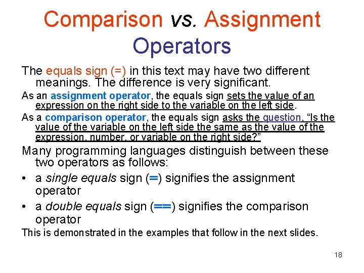 Comparison vs. Assignment Operators The equals sign (=) in this text may have two