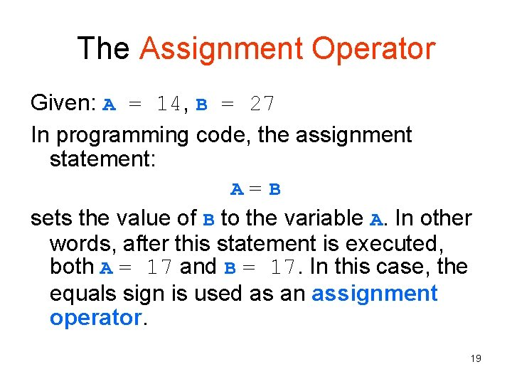 The Assignment Operator Given: A = 14, B = 27 In programming code, the