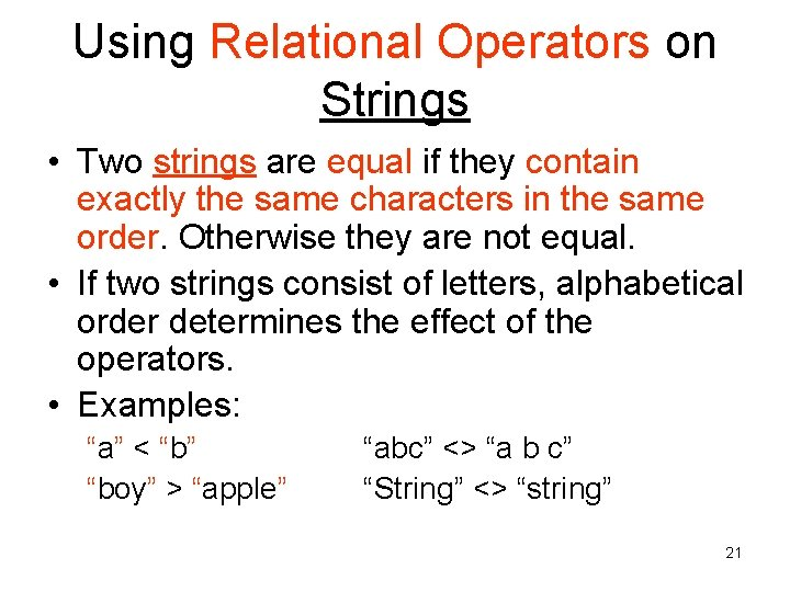 Using Relational Operators on Strings • Two strings are equal if they contain exactly