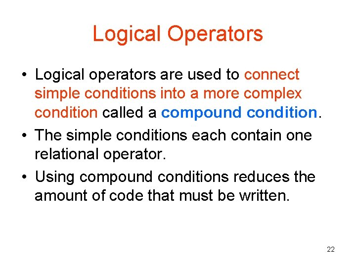 Logical Operators • Logical operators are used to connect simple conditions into a more