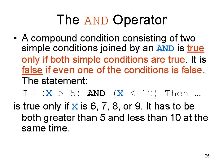 The AND Operator • A compound condition consisting of two simple conditions joined by