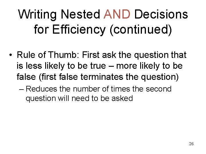 Writing Nested AND Decisions for Efficiency (continued) • Rule of Thumb: First ask the