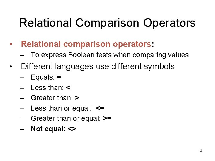 Relational Comparison Operators • Relational comparison operators: – To express Boolean tests when comparing