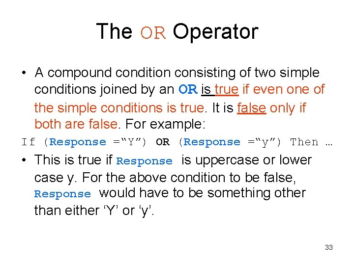 The OR Operator • A compound condition consisting of two simple conditions joined by