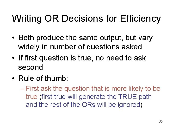 Writing OR Decisions for Efficiency • Both produce the same output, but vary widely