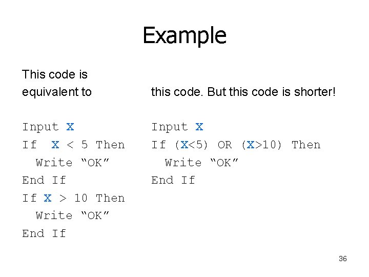 Example This code is equivalent to Input X If X < 5 Then Write