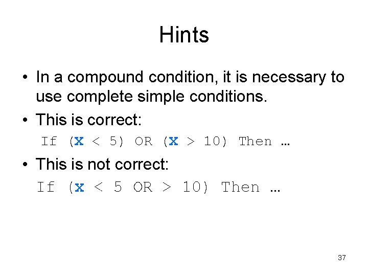 Hints • In a compound condition, it is necessary to use complete simple conditions.