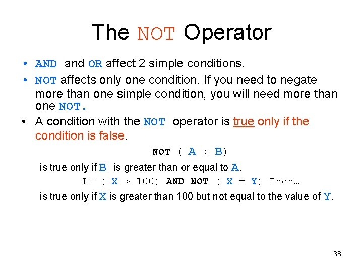 The NOT Operator • AND and OR affect 2 simple conditions. • NOT affects