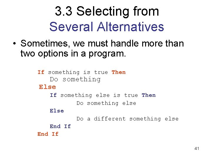 3. 3 Selecting from Several Alternatives • Sometimes, we must handle more than two