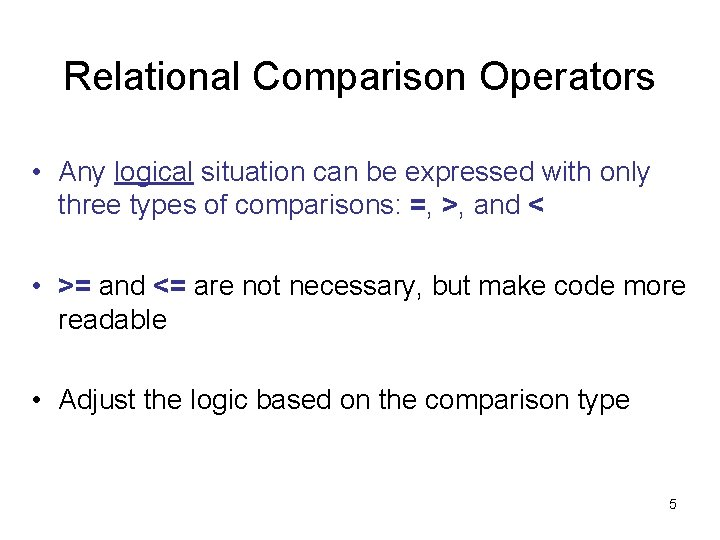 Relational Comparison Operators • Any logical situation can be expressed with only three types