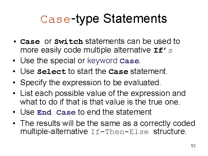 Case-type Statements • Case or Switch statements can be used to more easily code