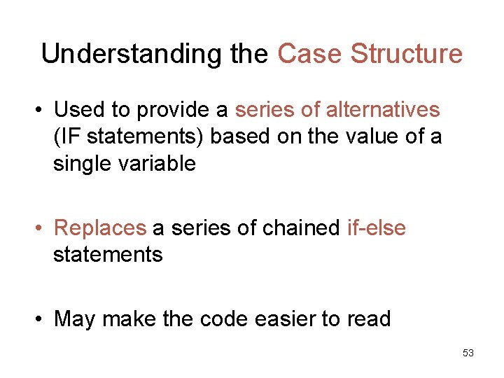Understanding the Case Structure • Used to provide a series of alternatives (IF statements)