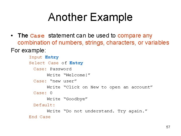 Another Example • The Case statement can be used to compare any combination of