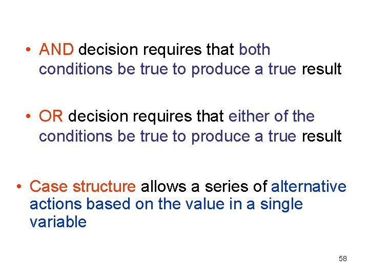 • AND decision requires that both conditions be true to produce a true