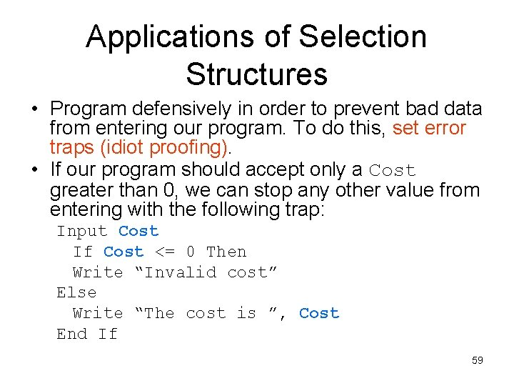 Applications of Selection Structures • Program defensively in order to prevent bad data from