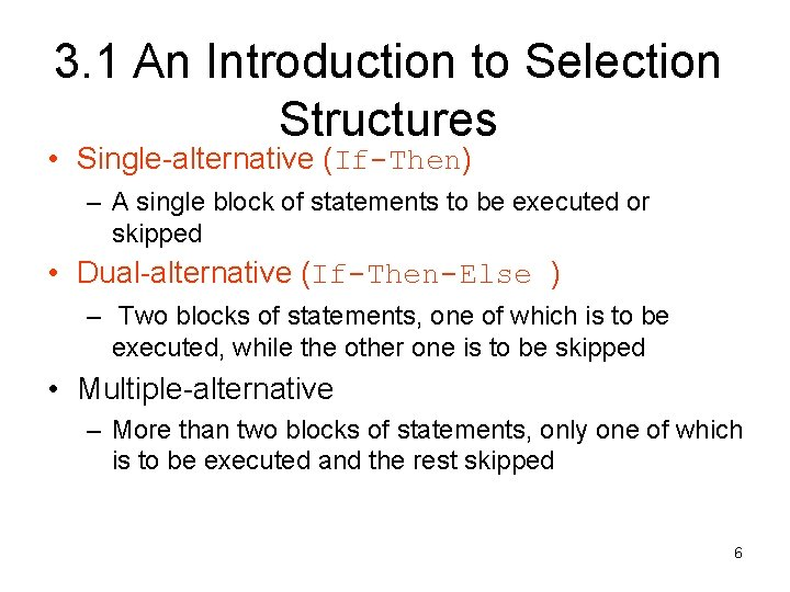 3. 1 An Introduction to Selection Structures • Single-alternative (If-Then) – A single block