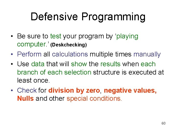Defensive Programming • Be sure to test your program by 'playing computer. ' (Deskchecking)