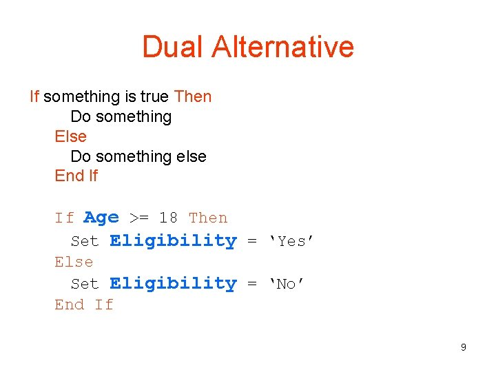 Dual Alternative If something is true Then Do something Else Do something else End