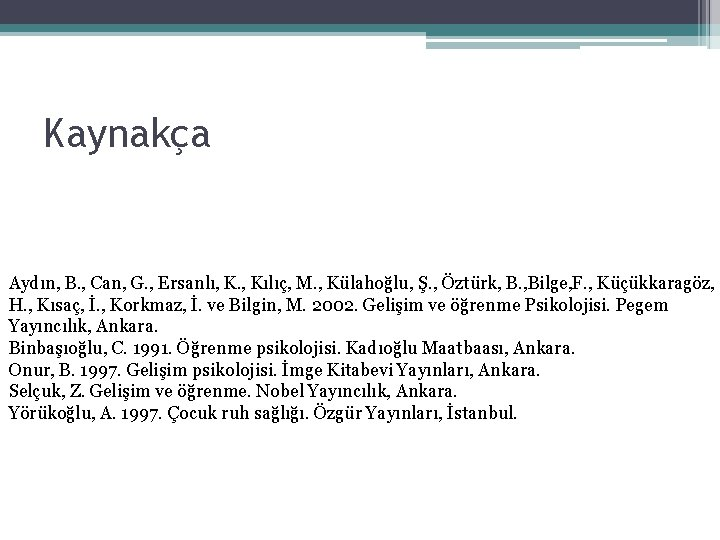 Kaynakça Aydın, B. , Can, G. , Ersanlı, K. , Kılıç, M. , Külahoğlu,
