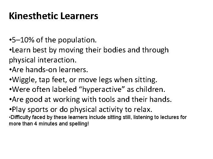 Kinesthetic Learners • 5– 10% of the population. • Learn best by moving their