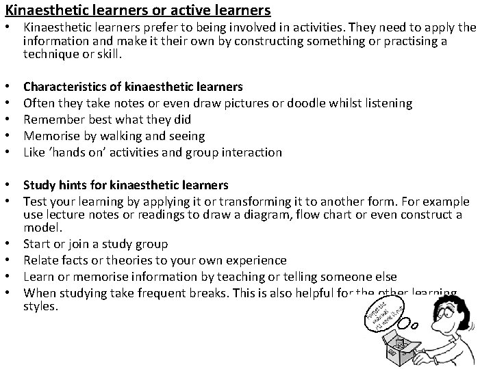 Kinaesthetic learners or active learners • Kinaesthetic learners prefer to being involved in activities.