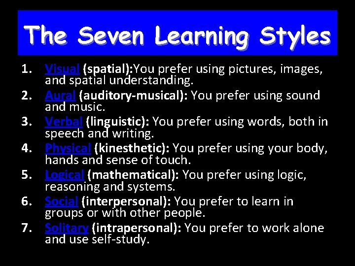 The Seven Learning Styles 1. Visual (spatial): You prefer using pictures, images, and spatial