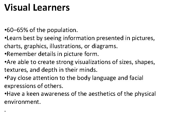 Visual Learners • 60– 65% of the population. • Learn best by seeing information
