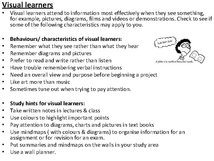 Visual learners • Visual learners attend to information most effectively when they see something,