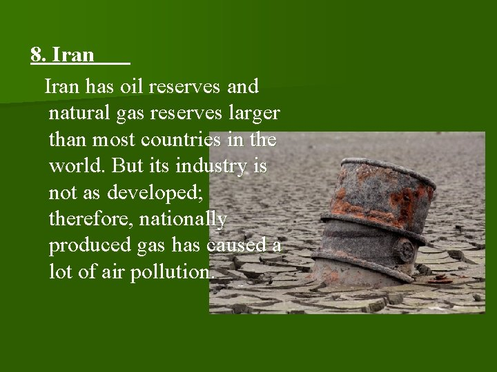 8. Iran has oil reserves and natural gas reserves larger than most countries in