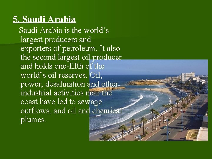 5. Saudi Arabia is the world's largest producers and exporters of petroleum. It also