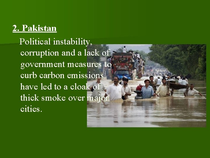 2. Pakistan Political instability, corruption and a lack of government measures to curb carbon