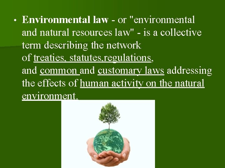 """• Environmental law - or """"environmental and natural resources law"""" - is a"""