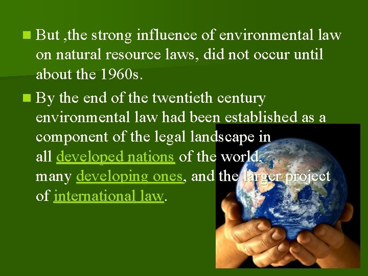 n But , the strong influence of environmental law on natural resource laws, did