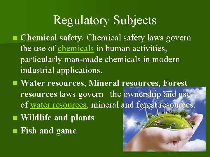 Regulatory Subjects n Chemical safety laws govern the use of chemicals in human activities,