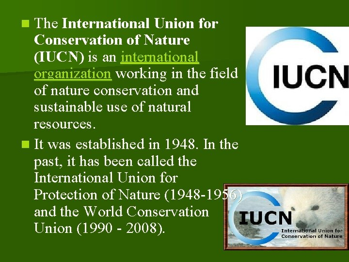 n The International Union for Conservation of Nature (IUCN) is an international organization working