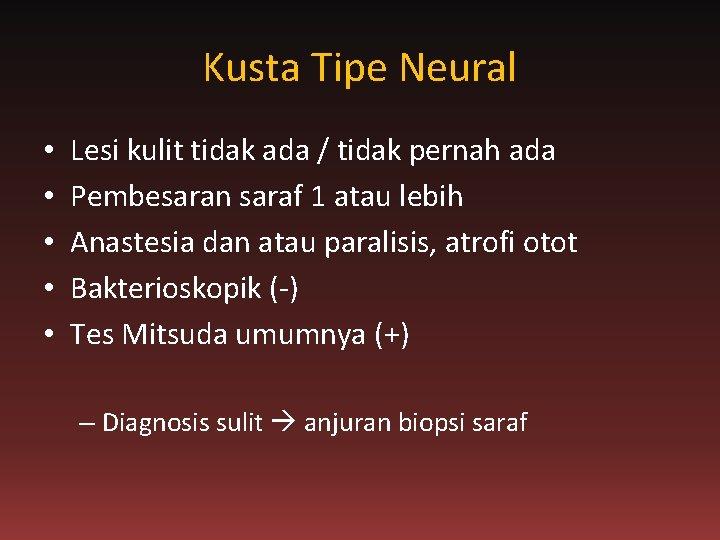 Kusta Tipe Neural • • • Lesi kulit tidak ada / tidak pernah ada