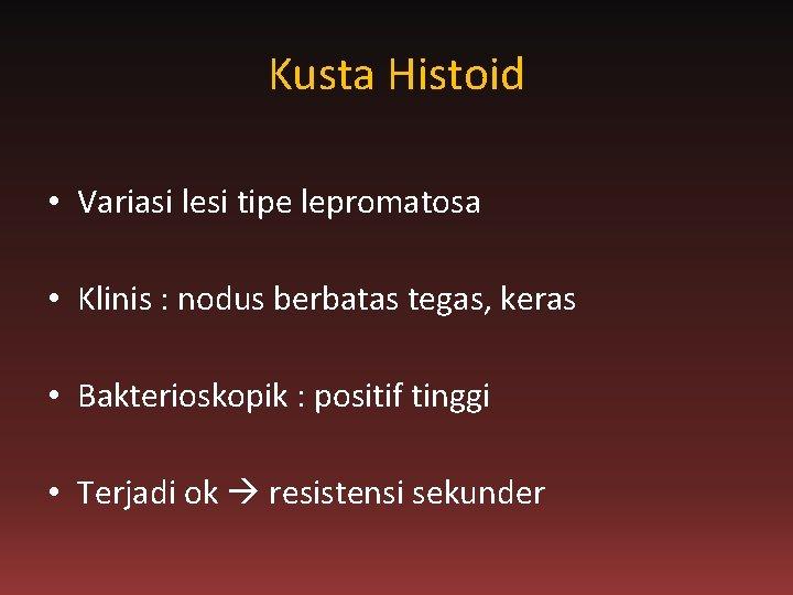 Kusta Histoid • Variasi lesi tipe lepromatosa • Klinis : nodus berbatas tegas, keras