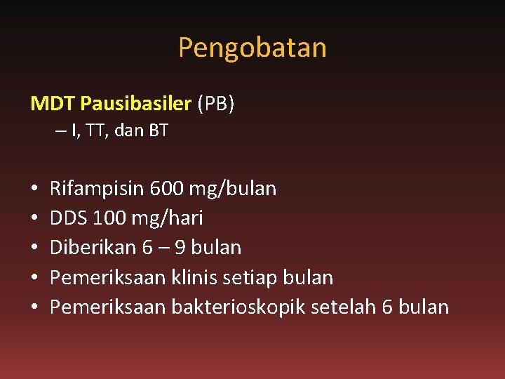 Pengobatan MDT Pausibasiler (PB) – I, TT, dan BT • • • Rifampisin 600