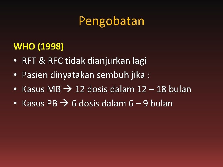Pengobatan WHO (1998) • RFT & RFC tidak dianjurkan lagi • Pasien dinyatakan sembuh