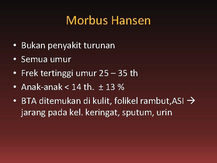 Morbus Hansen • • • Bukan penyakit turunan Semua umur Frek tertinggi umur 25