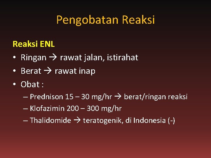 Pengobatan Reaksi ENL • Ringan rawat jalan, istirahat • Berat rawat inap • Obat