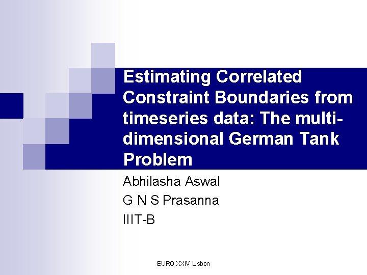 Estimating Correlated Constraint Boundaries from timeseries data: The multidimensional German Tank Problem Abhilasha Aswal