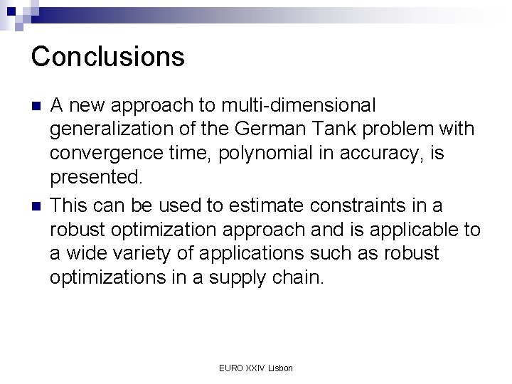 Conclusions n n A new approach to multi-dimensional generalization of the German Tank problem