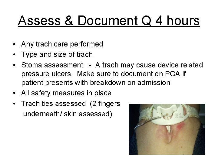 Assess & Document Q 4 hours • Any trach care performed • Type and