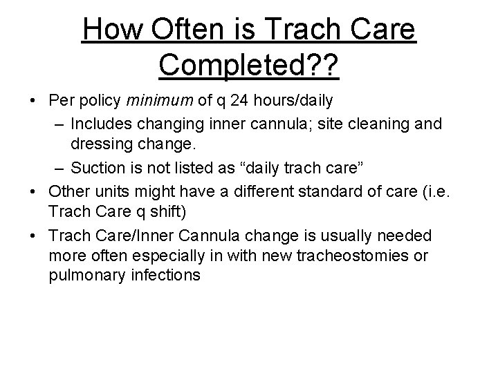 How Often is Trach Care Completed? ? • Per policy minimum of q 24