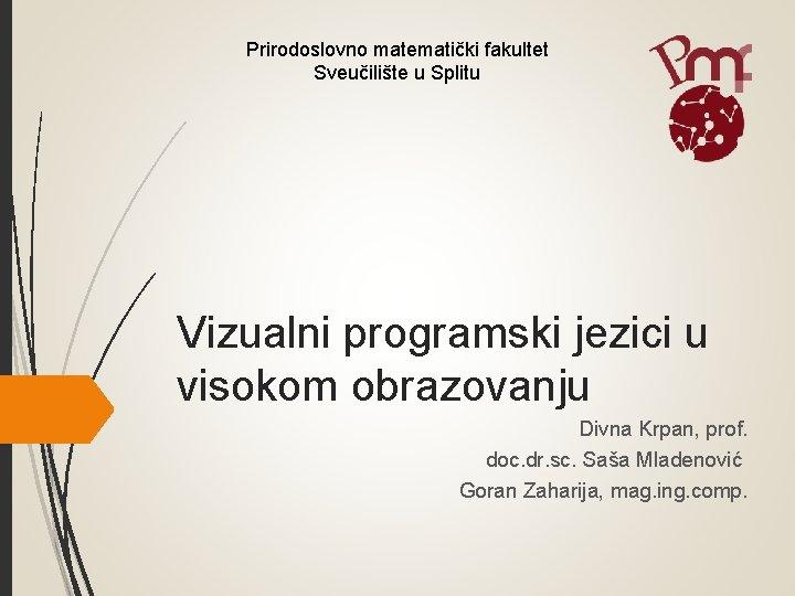 Prirodoslovno matematički fakultet Sveučilište u Splitu Vizualni programski jezici u visokom obrazovanju Divna Krpan,