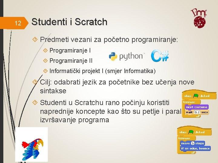 12 Studenti i Scratch Predmeti vezani za početno programiranje: Programiranje II Informatički projekt I