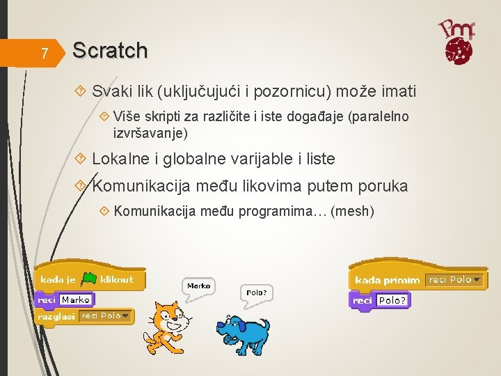 7 Scratch Svaki lik (uključujući i pozornicu) može imati Više skripti za različite i